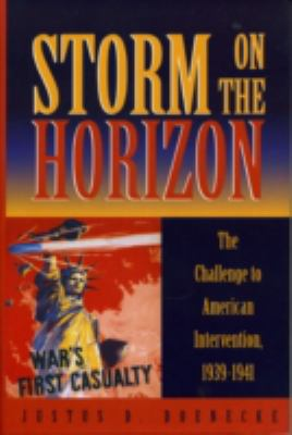 Storm on the Horizon The Challenge to American Intervention, 1939-1941