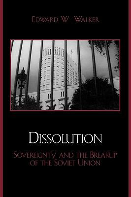 Dissolution Sovereignty and the Breakup of the Soviet Union