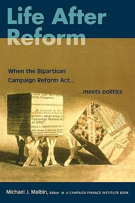 Life After Reform When the Bipartisan Campaign Reform Act Meets Politics