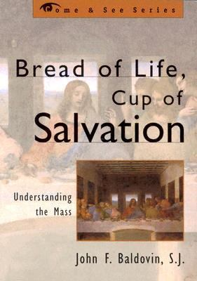 Bread of Life, Cup of Salvation Understanding the Mass