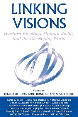 Linking Visions Feminist Bioethics, Human Rights, And The Developing World