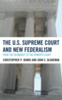 U. S. Supreme Court and New Federalism : From the Rehnquist to the Roberts Court