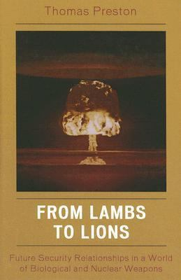 From Lambs to Lions Future Security Relationships in a World of Biological and Nuclear Weapons
