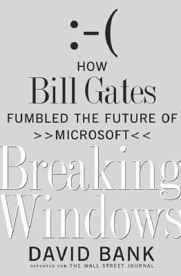 Breaking Windows How Bill Gates Fumbled the Future of Microsoft