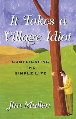 It Takes a Village Idiot Complicating the Simple Life