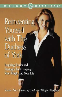 Reinventing Yourself With the Duchess of York Inspiring Stories and Strategies for Changing Your Weight and Your Life