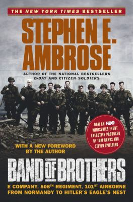 Band of Brothers E Company, 506th Regiment, 101st Airborne from Normandy to Hitler's Eagle's Nest