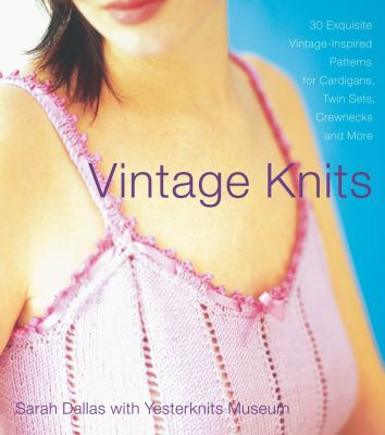 Vintage Knits 30 Exquisite Vintage-Inspired Patterns for Cardigans, Twin Sets, Crewnecks and More