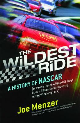 Wildest Ride A History of Nascar (Or How a Bunch of Good Ol' Boys Built a Billion-Dollar Industry Out of Wrecking Cars)