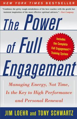 Power of Full Engagement Managing Energy, Not Time, Is the Key to High Performance and Personal Renewal