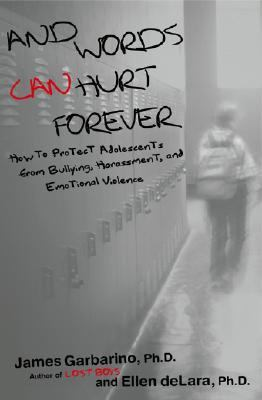 And Words Can Hurt Forever How to Protect Adolescents from Bullying, Harassment, and Emotional Violence
