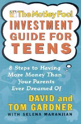 Motley Fool Investment Guide for Teens 8 Steps to Having More Money Than Your Parents Ever Dreamed of