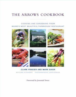 Arrows Cookbook Cooking and Gardening from Maine's Most Beautiful Farmhouse Restaurant