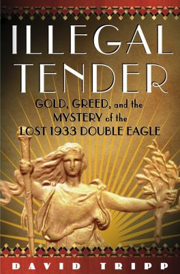 Illegal Tender Gold, Greed, And The Mystery Of The Lost 1933 Double Eagle