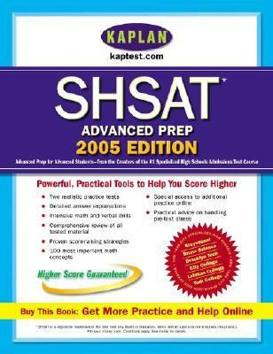 Kaplan SHSAT Advanced Prep 2005 Advanced Prep for Advanced Students