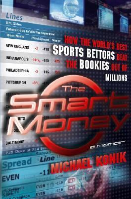 Smart Money How the World's Best Sports Bettors Beat the Bookies Out of Millions