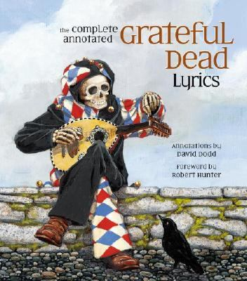 Complete Annotated Grateful Dead Lyrics The Collected Lyrics of Robert Hunter and John Barlow, Lyrics to All Original Songs, with Selected Traditional and Cover Songs