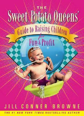 Sweet Potato Queens' Guide to Raising Children for Fun and Profit
