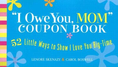 """I Owe You, Mom!"" Coupon Book 52 Little Ways to Show I Love You Big-Time"