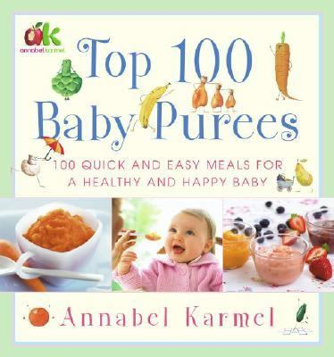 Top 100 Baby Purees 100 Quick And Easy Meals for a Healthy And Happy Baby