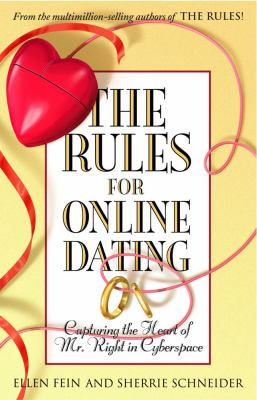 Rules for Online Dating Capturing the Heart of Mr. Right in Cyberspace