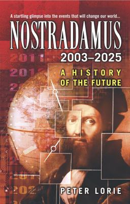 Nostradamus 2003-2025 A History of the Future
