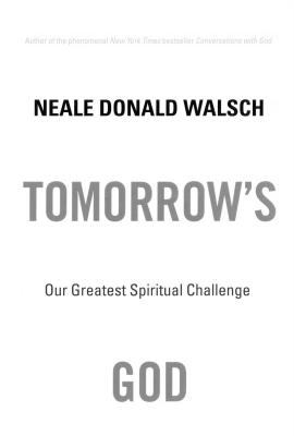 Tomorrow's God Our Greatest Spiritual Challenge