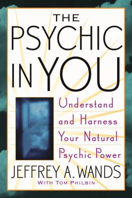 Psychic in You Understand and Harness Your Natural Psychic Power