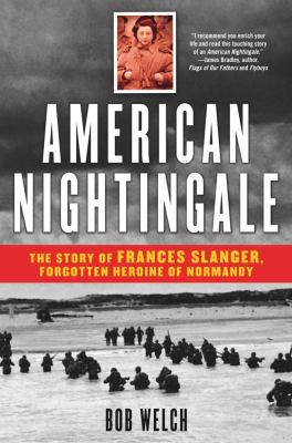 American Nightingale The Story of Frances Slanger, Forgotten Heroine of Normandy