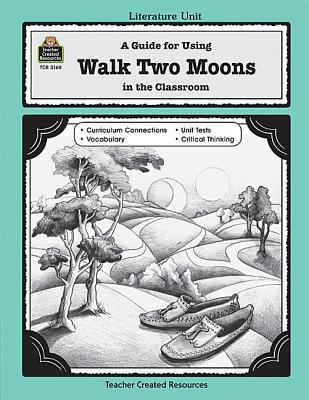 Walk Two Moons Literature Unit  A Guide for Using in the Classroom