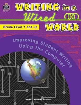 Writing in a Wired World Improving Student Writing Using the Computer