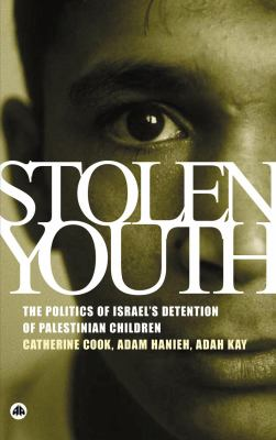 Stolen Youth The Politics of Israel's Detention of Palestinian Children