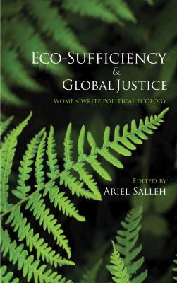 Eco-Sufficiency and Global Justice: Women Write Political Ecology - Salleh, Ariel pdf epub