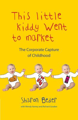 Little Kiddy Went to Market: The Corporate Assault on Children