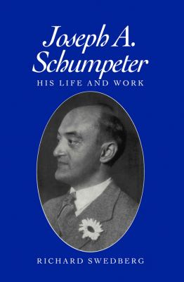 Joseph A. Schumpeter: His Life and Thought - Richard Swedberg - Hardcover