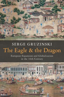 Eagle and the Dragon : Globalization and European Dreams of Conquest in China and America in the Sixteenth Century