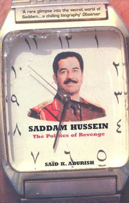 Saddam Hussein The Politics of Revenge