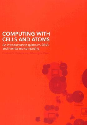 Computing With Cells and Atoms An Introduction to Quantum, DNA and Membrane Computing