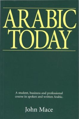 Arabic Today A Student, Business and Professional Course in Spoken and Written Arabic