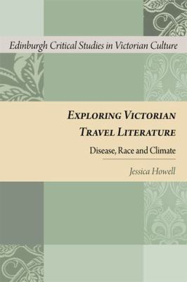 Exploring Victorian Travel Literature : Disease, Race and Climate