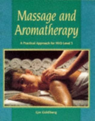 Massage and Aromatherapy : A Practical Approach for NVQ Level 3