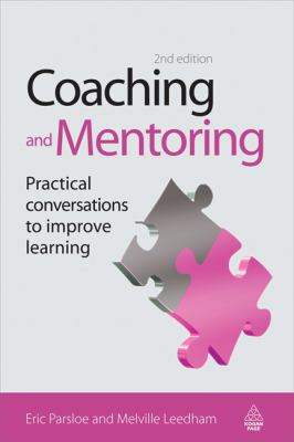 Coaching And Mentoring Practical Conversations To Improve Learning, Performance And Potential
