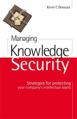 Managing Knowledge Security Strategies for Protecting Your Company's Intellectual Assets
