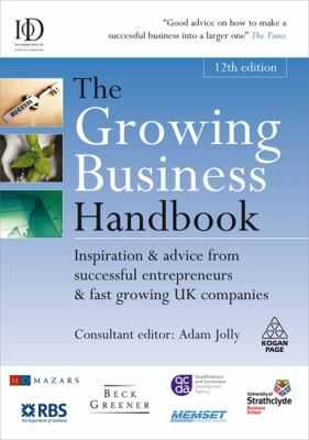 The The Growing Business Handbook: Inspiration and Advice from Successful Entrepreneurs and Fast Growing UK Companies