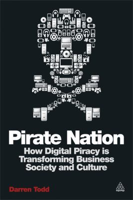 Pirate Nation: How Digital Piracy is Transforming Business Society and Culture