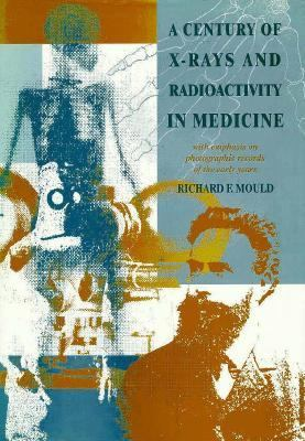 Century of X-Rays and Radioactivity in Medicine With Emphasis on Photographic Records of the Early Years