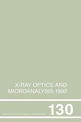 X-Ray Optics and Microanalysis 1992 Proceedings of the Thirteenth International Congress, Umist, Manchester, Uk, 31 August--4 September 1992