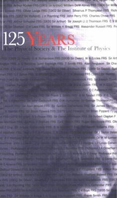 125 Years The Physical Society and the Institute of Physics