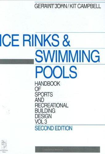 Handbook of Sports and Recreational Building Design Volume 3, Second Edition: Volume 3: Ice Rinks and Swimming Pools (Handbook of Sports & Recreational Building Design) (v. 3)