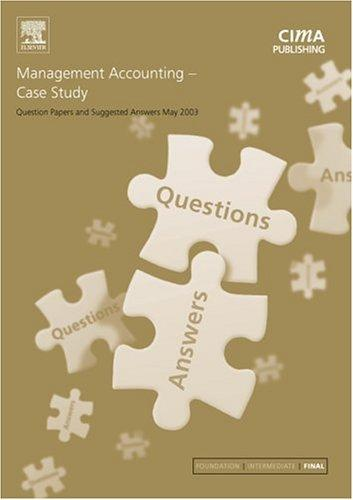 Management Accounting Case Study May 2003 Exam Questions & Answers (CIMA May 2003 Q&As)